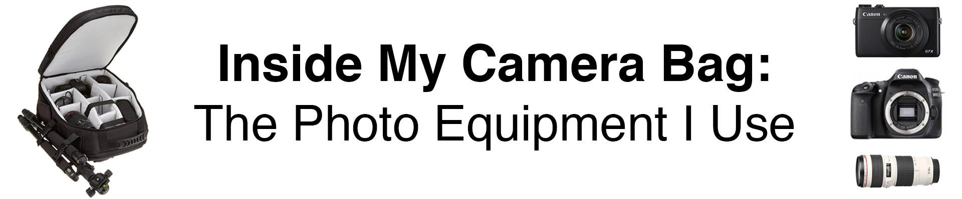 What's Inside My Camera Bag: The Photo Equipment I Use