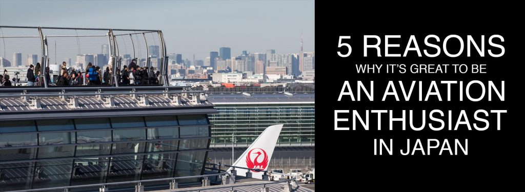 5 Reasons Why It's Great to Be an Aviation Enthusiast in Japan