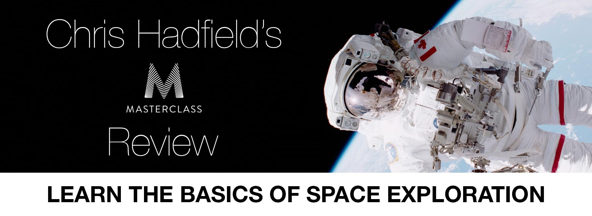 Learn the Basics of Space Exploration: Chris Hadfield's MasterClass Review
