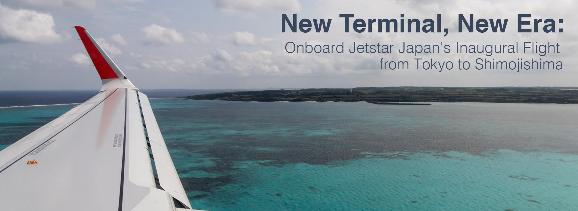 New Terminal, New Era: Onboard Jetstar Japan's Inaugural Flight from Tokyo to Shimojishima